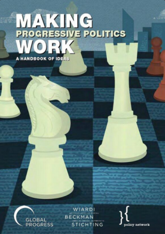 Making Progressive Politics Work; A Handbook of Ideas